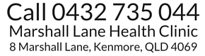Call 0432 735 044. Address Marshall Lane Health Clinic, 8 Marshall Lane, Kenmore, QLD 4069